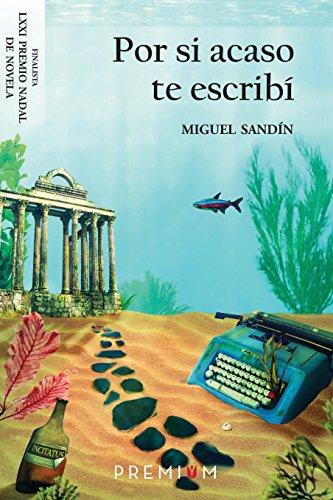 Por si acaso te escribí: Finalista LXXI Premio Nadal por Miguel Sandín