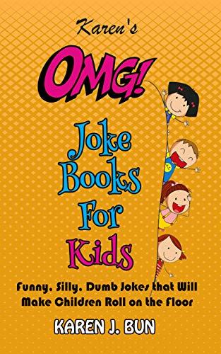 Karen's OMG Joke Books For Kids: Funny, Silly, Dumb Jokes that Will Make Children Roll on the Floor Laughing (English Edition)