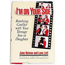 I'm on Your Side : Resolving Conflict with Your Teenage Son or Daughter