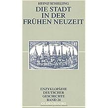 Die Stadt in der Frühen Neuzeit (Enzyklopädie deutscher Geschichte, Band 24)