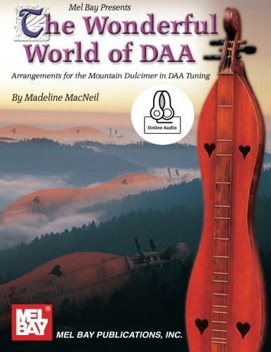 The Wonderful World of DAA: Arrangements for the Mountain Dulcimer in DAA Tuning