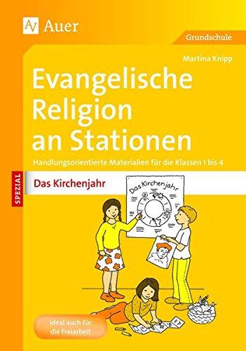 Evangelische Religion an Stationen Das Kirchenjahr: Handlungsorientierte Materialien für die Klassen 1 bis 4