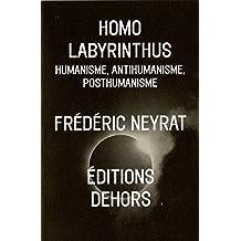 Homo labyrinthus : humanisme, antihumanisme, posthumanisme