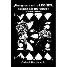 ¿Una guerra entre LEONES dirigida por BURROS? (Spanish Edition)