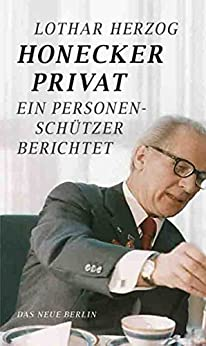 Honecker privat: Ein Personenschützer berichtet (German Edition) by [Herzog, Lothar]