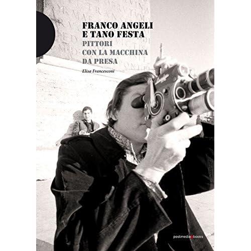 Franco Angeli E Tano Festa. Pittori Con La Macchina Da Presa