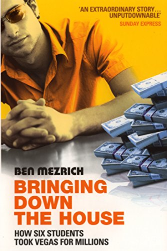 Bringing Down The House: The Inside Story of Six MIT Students Who Took Vegas for Millions por Ben Mezrich