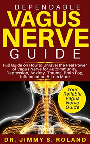 Dependable Vagus Nerve Guide: Full Guide on How to Unravel the  Real Power of Vagus Nerve for Autoimmunity, Depression, Anxiety, Trauma, Brain Fog, Inflammation & Lots More (English Edition)