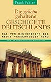 Die geheim gehaltene Geschichte Deutschlands - Vom Ersten Weltkrieg bis zur Wiedervereinigung (Band 3)