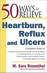 50 Ways to Relieve Heartburn, Reflux and Ulcers by M.Sara Rosenthal (2001-04-01)