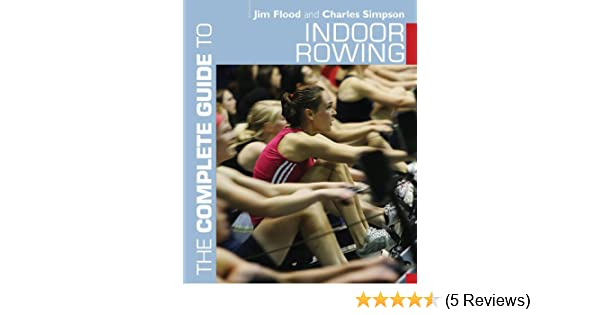 The complete guide to indoor rowing complete guides ebook jim the complete guide to indoor rowing complete guides ebook jim flood charles simpson amazon kindle store fandeluxe Gallery