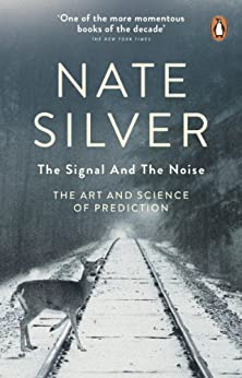 The Signal and the Noise: The Art and Science of Prediction by [Silver, Nate]
