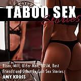 Taboo Sex Stories: Bisex, Milf, Older Man, BDSM, Best Friends, and Other Explicit Sex Stories