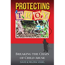 Protecting TROY: Breaking the Chain of Child Abuse (English Edition)
