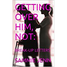BREAK UP LETTERS: GETTING OVER HIM, NOT (English Edition)