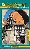 Braunschweig und Wolfenbüttel entdecken und erleben. Ein illustriertes Reisehandbuch
