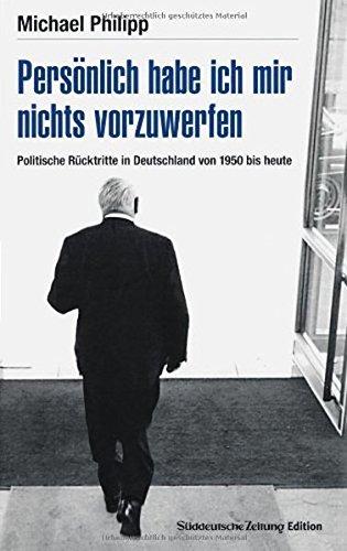 Persönlich habe ich mir nichts vorzuwerfen: Politische Rücktritte in Deutschland von 1950 bis heute