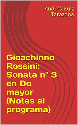 Ebook descargar gratis deutsch Gioachinno Rossini: Sonata nº 3 en Do mayor (Notas al programa) in Spanish DJVU