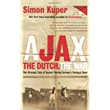 Ajax, the Dutch, the War: The Strange Tale of Soccer During Europe's Darkest Hour by Kuper, Simon (2012) Paperback