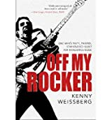 [(Off My Rocker: One Man's Tasty, Twisted, Star-Studded Quest for Everlasting Music)] [Author: Kenny Weissberg] published on (September, 2013)