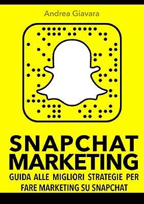 Snapchat Marketing: Guida alle migliori strategie per fare marketing su Snapchat