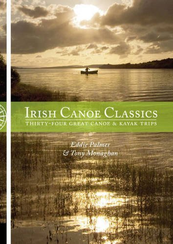 Irish Canoe Classics: Thirty-four Great Canoe & Kayak Trips by Eddie Palmer (1-Mar-2011) Paperback