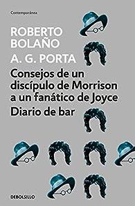 Consejos de un discípulo de Morrison a un fanático de Joyce | Diario de bar par  Roberto Bolaño