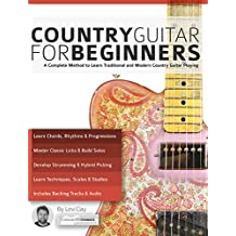 Country Guitar for Beginners: A Complete Country Guitar Method to Learn Traditional and Modern Country Guitar Playing (English Edition)