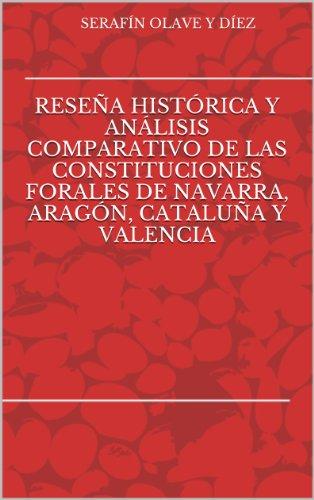 Reseña histórica y análisis comparativo de las Constituciones forales de Navarra, Aragón, Cataluña y Valencia por Serafín Olave y Díez