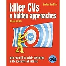 Killer CVs and Hidden Approaches: Give Yourself an Unfair Advantage in the Executive Job Market (Career tactics) by Graham Perkins (2000-10-24)