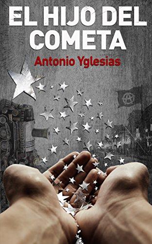 El hijo del cometa: Novela de ficción histórica. La historia de un mago, de sus misterios y fantasías sorprendentes (o sobrecogedoras) por Antonio Yglesias