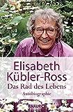 Das Rad des Lebens: Autobiographie - Elisabeth Kübler-Ross