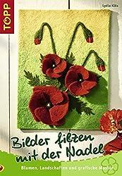 Bilder filzen mit der Nadel: Blumen, Landschaften und grafische Muster
