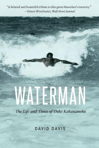 Waterman: The Life and Times of Duke Kahanamoku par David Davis