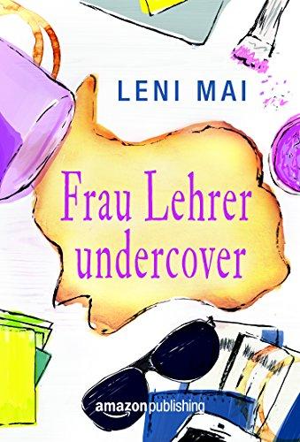 Frau Lehrer undercover von [Mai, Leni]