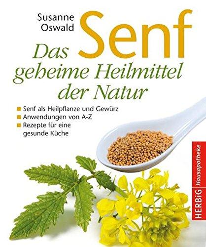 Preisvergleich Produktbild Senf - Das geheime Heilmittel der Natur: Senf als Heilpflanze und Gewürz - Anwendungen von A bis Z