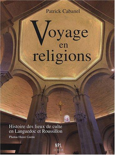 Voyage en religions : Histoire des lieux de culte en Languedoc et Roussillon des origines à nos jours