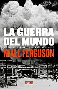 La guerra del mundo par Niall Ferguson