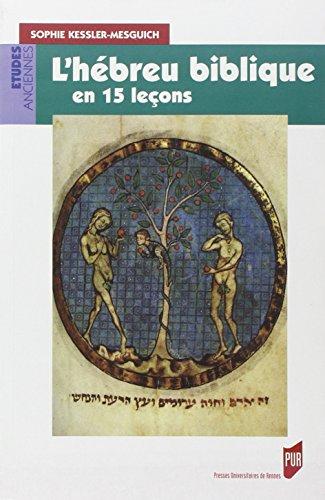 L'hébreu biblique en 15 leçons : Grammaire fondamentale Exercices corrigés Textes bibliques commentés Lexique hébreu-français par Sophie Kessler-Mesguich