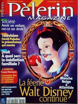 PELERIN MAGAZINE [No 6208] du 23/11/2001 - la feerie walt disney continue - l'annuaire des associations de malades - 50 adresses - a quoi sert la mediation familiale - tele - david pujadas le presentateur qui monte - avoir un enfant est-ce un droit