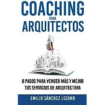 Coaching para arquitectos: 8 pasos para vender más y mejor tus servicios de arquitectura (Spanish Edition)