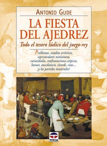 Fiesta del Ajedrez, La - Todo el Tesoro Ludico del Juego-Rey por Antonio Gude