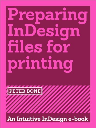 Preparing InDesign files for printing (Intuitive InDesign Book 5) (English Edition) - Bone Disegno