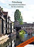 Nürnberg - Der praktische Reiseführer für Ihren Städtetrip (Städtetrip by arp)