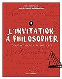 L'Invitation à philosopher - Voyage initiatique au pays des idées