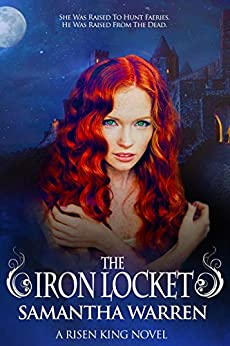 The Iron Locket: A Faery Hunter Romance (The Risen King Book 1) by [Warren, Samantha]