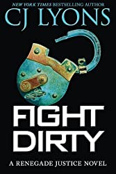 Fight Dirty (Renegade Justice Novels) by CJ Lyons (7-Oct-2014) Paperback