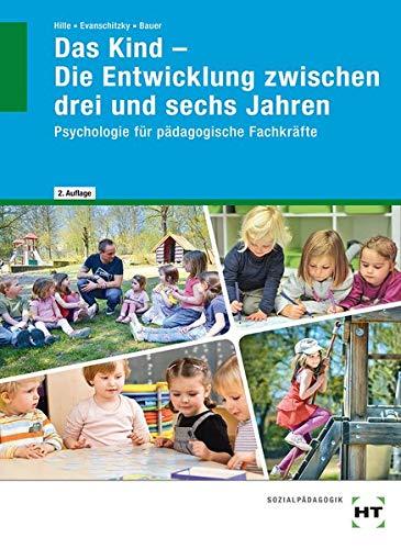 Das Kind - Die Entwicklung zwischen drei und sechs Jahren: Psychologie für pädagogische Fachkräfte