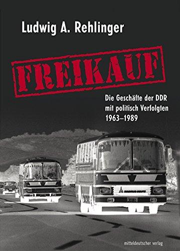 Freikauf: Die Geschäfte der DDR mit politisch Verfolgten