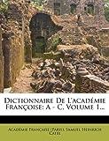 Dictionnaire de L'Acad Mie Fran Oise: A - C, Volume 1...